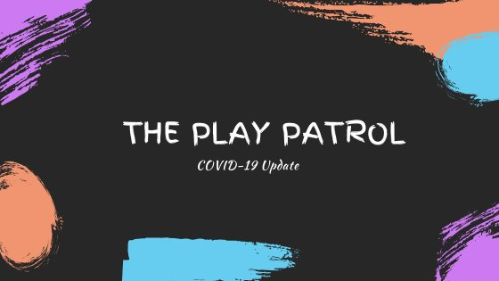 The Play Patrol Covid-19 Update