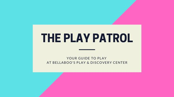 Play Patrol: Your guide to play at Bellaboo's